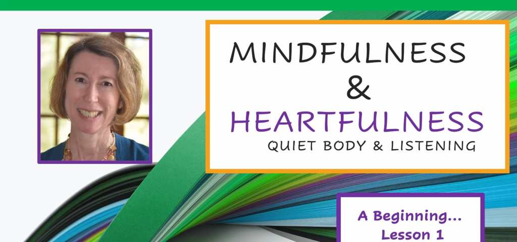 Mindfulness & Heartfulness: Quiet Body & Listening